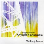 Cover for Douglas Detrick's AnyWhen Ensemble: Walking Across
