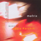 Cover for Matrix - Music of Louis Karchin