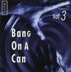 Cover for Bang on a Can Live, Vol. 3