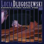 Cover for Lucia Dlugoszewski: Disparate Stairway Radical Other