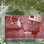 Cover for John Bischoff: Solo During LAMC Years