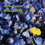 Cover for Alvin Lucier: Still Lives