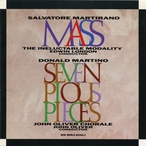 Cover for Martirano, Salvatore: Mass/Martino, Donald: Seven Pious Pieces