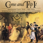 Cover for Come and Trip It: Instrumental Dance Music, 1780's-1920's