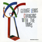 Cover for George Lewis: Changing With the Times