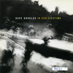 Cover for Dave Douglas: In Our Lifetime