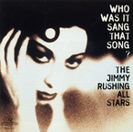 Cover for The Jimmy Rushing All Stars: Who Was It Sang That Song?