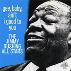 Cover for The Jimmy Rushing All Stars: Gee, Baby, Ain't I Good To You