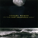 Cover for Yehudi Wyner: On This Most Voluptuous Night