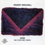 Cover for Ingram Marshall: IKON and Other Early Works