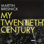Cover for Martin Bresnick: My Twentieth Century