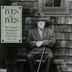 Cover for Ives Plays Ives: The Complete Recordings of Charles Ives at the Piano