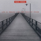 Cover for Huck Hodge: Life Is Endless Like Our Field Of Vision