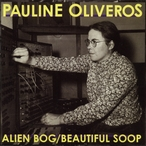 Cover for Pauline Oliveros: Alien Bog/Beautiful Soop