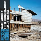 Cover for Nate Wooley/Fred Lonberg-Holm/Jason Roebke: Throw Down Your Hammer and Sing
