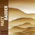 Cover for Matt Bauder: Paper Gardens