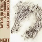 Cover for Taylor Ho Bynum/Sara Schoenbeck/Joe Morris: Next