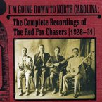 Cover for I'm Going Down To North Carolina: The Complete Recordings Of The Red Fox Chasers (1923-1931)