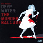 Cover for John Allemeier: Deep Water - The Murder Ballads
