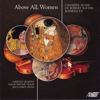 Cover for Above All, Women - Chamber Music of Robert Xavier Rodríguez