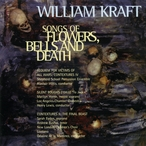 Cover for William Kraft: Songs of Flowers, Bells & Death
