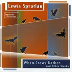 Cover for Lewis Spratlan: When Crows Gather