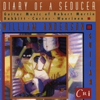 Cover for Diary of a Seducer – Guitar Music of Martin, Wuorinen, Babbitt and Carter