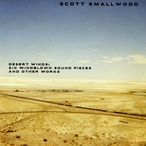 Cover for Scott Smallwood - Desert Winds: Six Windblown Sound Pieces and Other Works