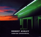 Cover for Robert Ashley: Foreign Experiences