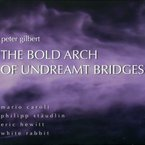Cover for Peter Gilbert: The Bold Arch of Undreamt Bridges