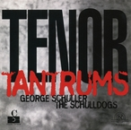 Cover for George Schuller and the Schulldogs: Tenor Tantrums