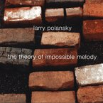 Cover for Larry Polansky: The Theory Of Impossible Melody