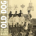 Cover for Old Dog: By Any Other Name