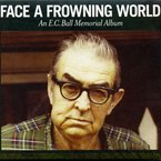 Cover for Face A Frowning World: An E.C. Ball Memorial Album